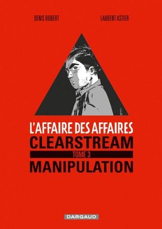 Clearstream Manipulation (L'Affaire des affaires #3)