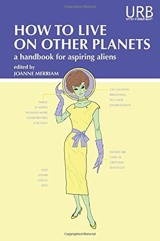 How to Live on Other Planets: A Handbook for Aspiring Aliens