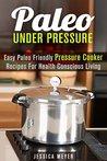 Paleo Under Pressure by Jessica Meyer