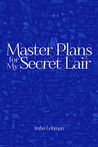 Master Plans for My Secret Lair by Imbo Lohman