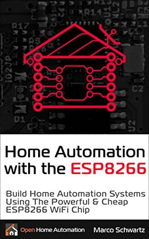Home Automation With the ESP8266: Build Home Automation Systems Using the Powerful and Cheap ESP8266 WiFi Chip