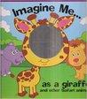 Imagine Me As a Giraffe and Other Safari Animals