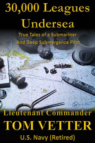 30,000 Leagues Undersea: True Tales of a Submariner and Deep Submergence Pilot
