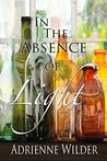 In the Absence of Light by Adrienne Wilder