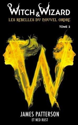 Witch & Wizard Les Rebelles du Nouvel Ordre 2 (Witch & Wizard - Les Rebelles du Nouvel Ordre)