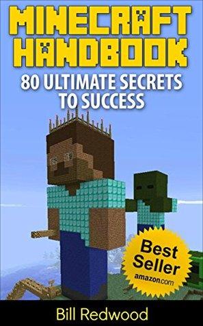 Minecraft: Minecraft Handbook: 80 Ultimate Secrets to Success (Minecraft Tips, Minecraft Hacks, Minecraft Handbook) (Minecraft Handbook, Minecraft)