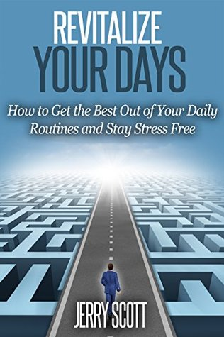 Revitalize Your Day: How to Get the Best Out of Your Daily Routines and Stay Stress Free