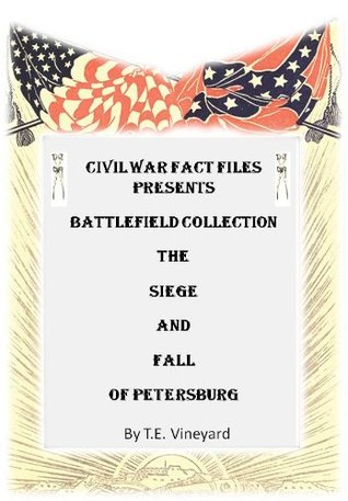 Civil War Fact Files Presents the Siege and Fall of Petersburg