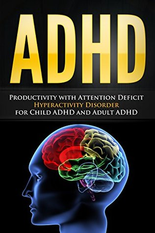 ADHD: Productivity with Attention Deficit Hyperactivity Disorder for Child ADHD and Adult ADHD