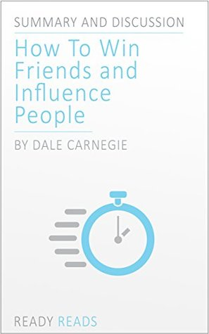 How to Win Friends & Influence People by Dale Carnegie: An Action-Steps Summary and Analysis