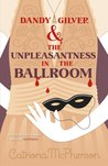 Dandy Gilver and the Unpleasantness in the Ballroom (Dandy Gilver, #10)