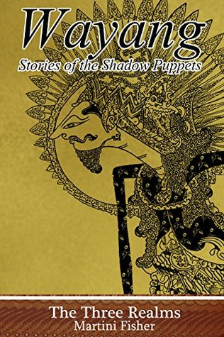 The Three Realms (Wayang: Stories of the Shadow Puppets #1)