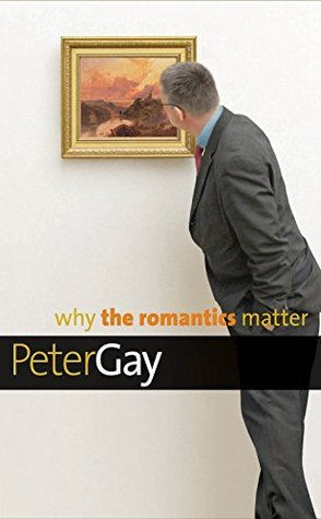 Why the Romantics Matter (Why X Matters Series)