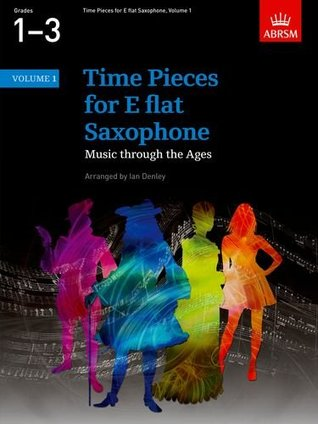 Time Pieces for E flat Saxophone, Volume 1: Music through the Ages in 2 Volumes: v. 1 (Time Pieces
