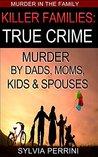 Killer Families: True Crime: Murder By Dads, Moms, Kids & Spouses