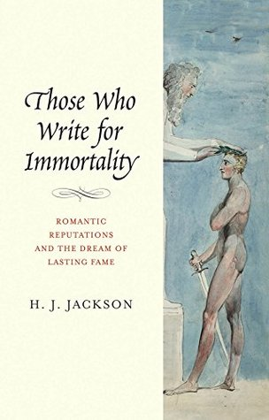 Those Who Write for Immortality by H.J. Jackson