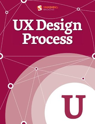 UX Design Process (Smashing eBook Series 41)