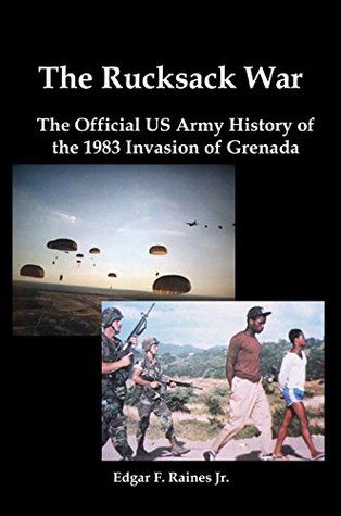 The Rucksack War [Illustrated]: The Official US Army History of the 1983 Invasion of Grenada