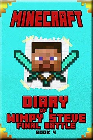 Minecraft: Diary of a Wimpy Steve Final Battle Book 4: An Unofficial Minecraft Book For Kids. Intelligent Masterpiece for All Smart Minecraft Fans. (Minecraft ... Minecraft Novels, Minecraft Adventures)