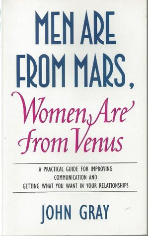 'MEN ARE FROM MARS, WOMEN ARE FROM VENUS: A PRACTICAL GUIDE FOR IMPROVING COMMUNICATION AND GETTING WHAT YOU WANT IN YOUR RELATIONSHIPS'