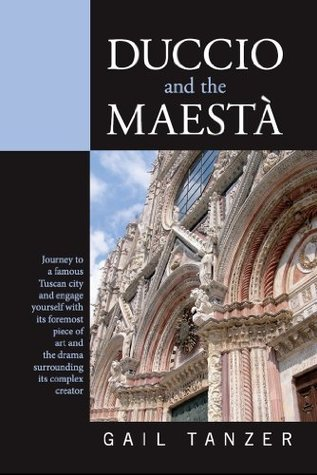 Duccio and the Maestà (Historic Fiction about the Interesting Lives of Great Artists Book 1)