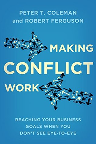 Making Conflict Work Navigating Disagreement Up And Down Your