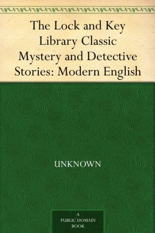 The Lock and Key Library Classic Mystery and Detective Stories: Modern English
