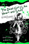 The Dead Girl I Like Heart and Stuff (Me and My Friend Maddie Gothic Book Series #4)