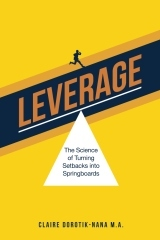 Leverage: The Science of Turning Setbacks into Springboards