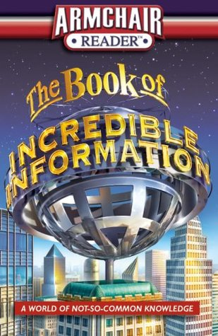The Book of Incredible Information: A World of Not-So-Common Knowledge