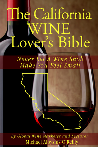 The California Wine Lover's Bible: Never Let a Wine Snob Make You Feel Small (The Wine Lover's Bible, #2)