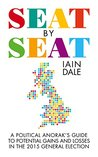 Seat by Seat: A Political Anorak's Guide to Potential Gains and Losses in the 2015 General Election