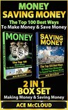 Money: Saving Money: The Top 100 Best Ways To Make Money & Save Money: 2 in 1 Box Set: Making Money & Saving Money (Money Making Ideas Secrets & Strategies ... Tips for Personal Finance Wealth Building)