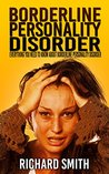 Borderline Personality Disorder: Everything You Need To Know About Borderline Personality Disorder