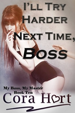 I'll Try Harder Next Time, Boss (My Boss, My Master Book 10)