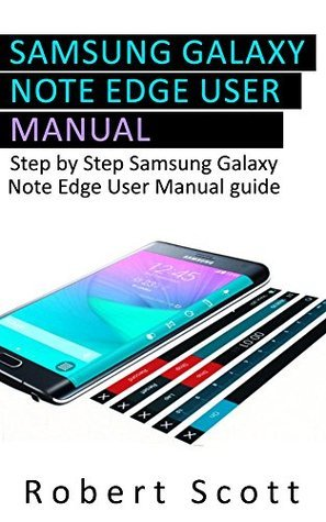 Galaxy Note Edge User Manual: A Step-By-Step Guide Samsung Galaxy Note Edge User Manual Guide (Samsung, galaxy 5s, galaxy note 4, s pen, galaxy note 4 guide, galaxy note edge)