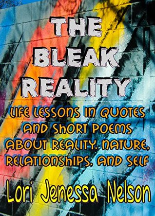 The Bleak Reality Life Lessons In Quotes And Short Poems About