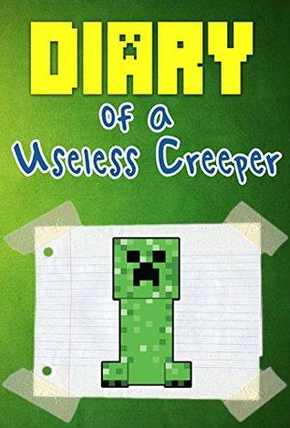 MINECRAFT: Minecraft Diary of a Useless Creeper (Minecraft Diary Book 1) (Minecraft free books Minecraft books Minecraft handbook Minecraft comics Minecraft Diary Minecrafty family)