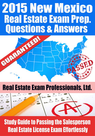 2015 New Mexico Real Estate Exam Prep Questions and Answers: Study Guide to Passing the Salesperson Real Estate License Exam Effortlessly
