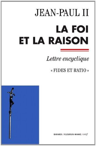 La foi et la raison - fides et ratio by John Paul Ii