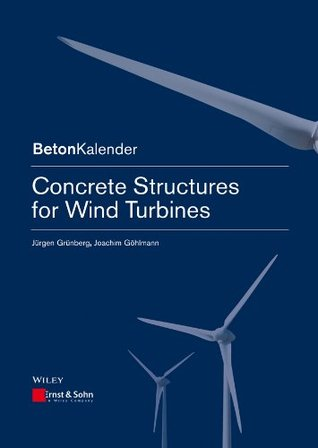 Concrete Structures for Wind Turbines (Beton-Kalender Series)