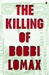 The Killing of Bobbi Lomax by Cal Moriarty
