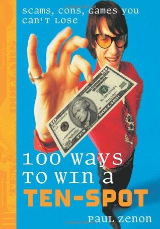 100 Ways to Win a Ten-Spot: Scams, Cons, Games You Can't Lose
