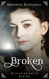 Broken (Disappeared #2)