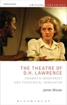 The Theatre of D.H. Lawrence: Dramatic Modernist and Theatrical Innovator