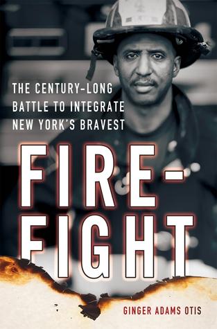 Firefight: The Century-Long Battle to Integrate New York�s Bravest