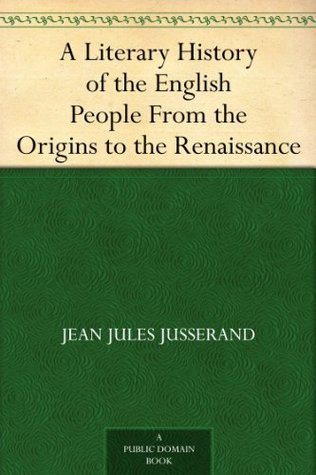 A Literary History of the English People From the Origins to the Renaissance
