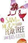 Sam and Me & the Hard Pear Tree by Jami Yeats-Kastner