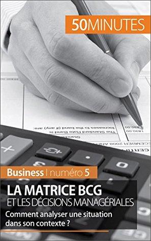 La matrice BCG et les décisions managériales: Comment analyser une situation dans son contexte ? (Business t. 5)