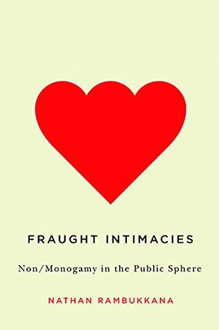 Fraught Intimacies: Non/Monogamy in the Public Sphere